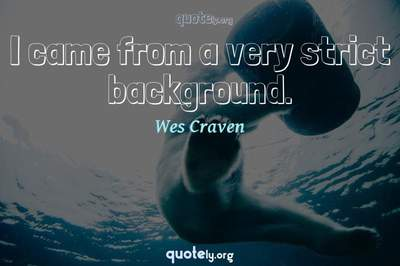 Photo Quote of I came from a very strict background.