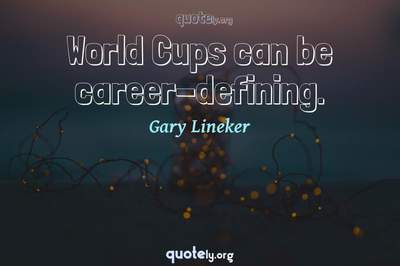 Photo Quote of World Cups can be career-defining.