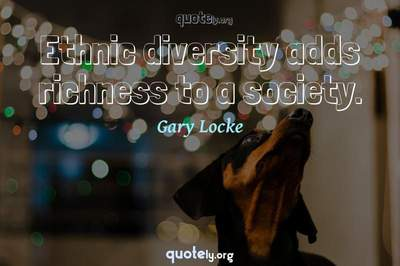Photo Quote of Ethnic diversity adds richness to a society.