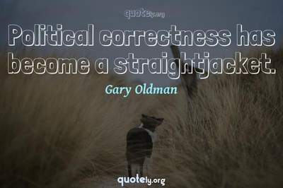 Photo Quote of Political correctness has become a straightjacket.