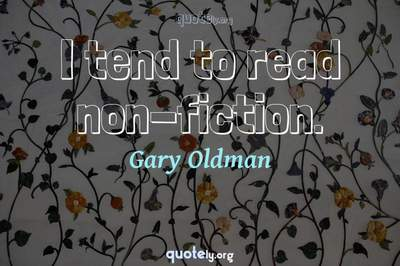 Photo Quote of I tend to read non-fiction.