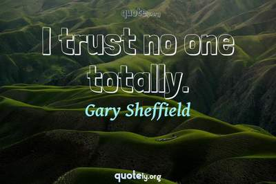 Photo Quote of I trust no one totally.