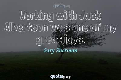 Photo Quote of Working with Jack Albertson was one of my great joys.