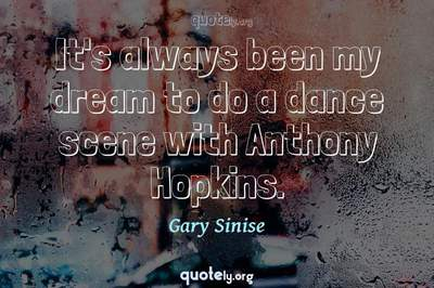 Photo Quote of It's always been my dream to do a dance scene with Anthony Hopkins.