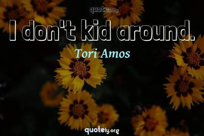 Photo Quote of I don't kid around.
