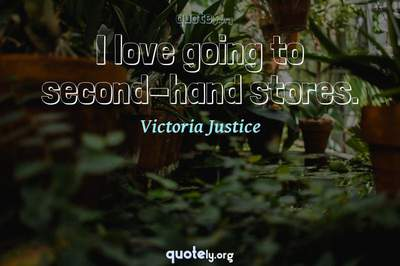 Photo Quote of I love going to second-hand stores.
