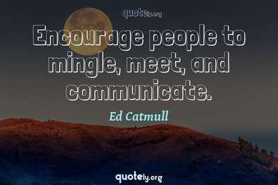 Photo Quote of Encourage people to mingle, meet, and communicate.