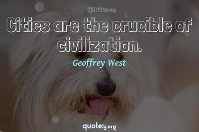 Photo Quote of Cities are the crucible of civilization.