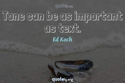 Photo Quote of Tone can be as important as text.
