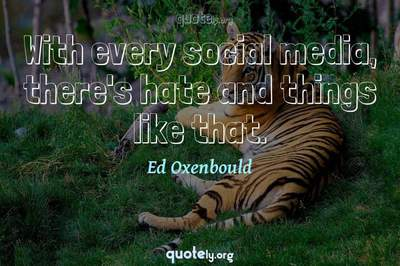 Photo Quote of With every social media, there's hate and things like that.