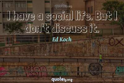 Photo Quote of I have a social life. But I don't discuss it.