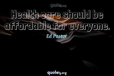 Photo Quote of Health care should be affordable for everyone.