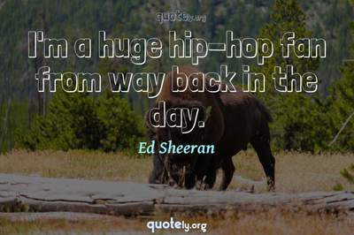 Photo Quote of I'm a huge hip-hop fan from way back in the day.