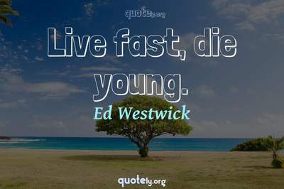 Photo Quote of Live fast, die young.
