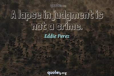 Photo Quote of A lapse in judgment is not a crime.