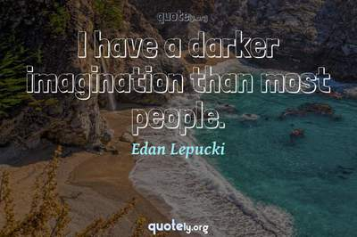 Photo Quote of I have a darker imagination than most people.