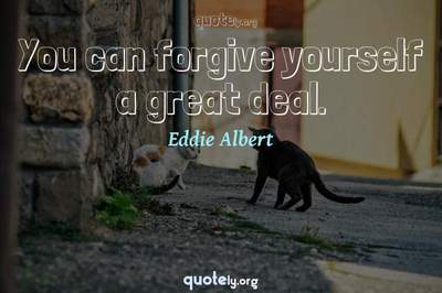 Photo Quote of You can forgive yourself a great deal.