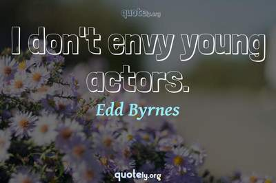 Photo Quote of I don't envy young actors.