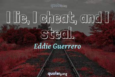 Photo Quote of I lie, I cheat, and I steal.