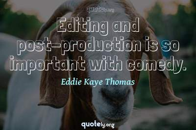 Photo Quote of Editing and post-production is so important with comedy.