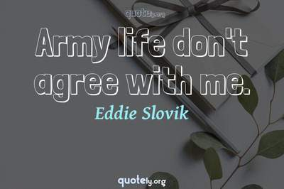 Photo Quote of Army life don't agree with me.