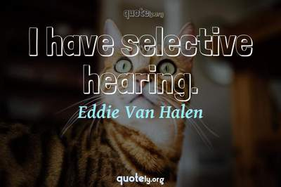 Photo Quote of I have selective hearing.