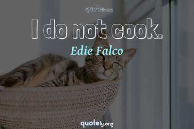 Photo Quote of I do not cook.