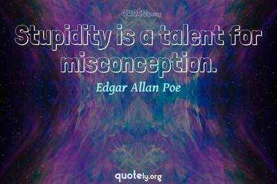 Photo Quote of Stupidity is a talent for misconception.