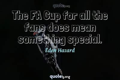 Photo Quote of The FA Cup for all the fans does mean something special.