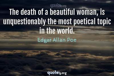 Photo Quote of The death of a beautiful woman, is unquestionably the most poetical topic in the world.