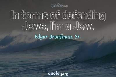 Photo Quote of In terms of defending Jews, I'm a Jew.