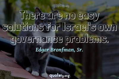 Photo Quote of There are no easy solutions for Israel's own governance problems.
