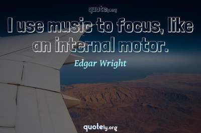 Photo Quote of I use music to focus, like an internal motor.