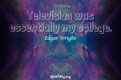 Photo Quote of Television was essentially my college.