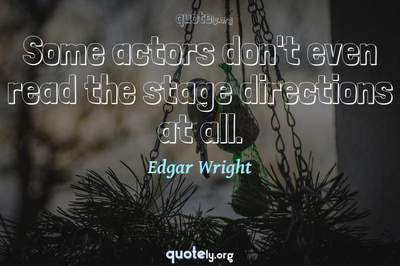 Photo Quote of Some actors don't even read the stage directions at all.