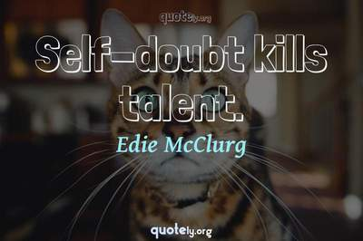 Photo Quote of Self-doubt kills talent.