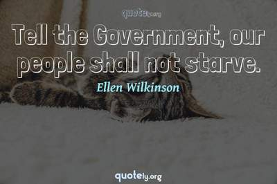 Photo Quote of Tell the Government, our people shall not starve.