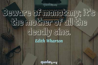Photo Quote of Beware of monotony; it's the mother of all the deadly sins.