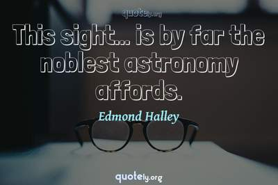 Photo Quote of This sight... is by far the noblest astronomy affords.
