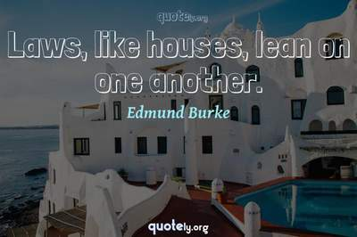 Photo Quote of Laws, like houses, lean on one another.