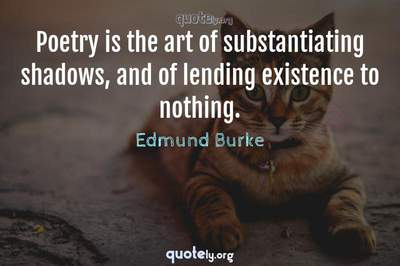 Photo Quote of Poetry is the art of substantiating shadows, and of lending existence to nothing.