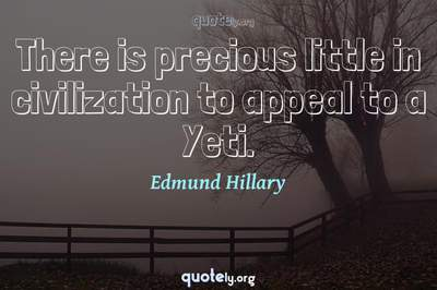 Photo Quote of There is precious little in civilization to appeal to a Yeti.
