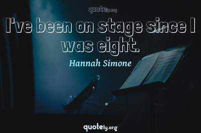 Photo Quote of I've been on stage since I was eight.