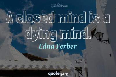 Photo Quote of A closed mind is a dying mind.