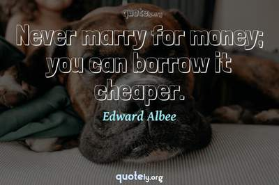 Photo Quote of Never marry for money; you can borrow it cheaper.