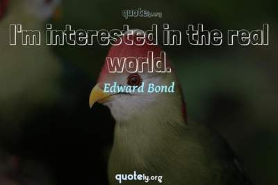 Photo Quote of I'm interested in the real world.