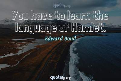Photo Quote of You have to learn the language of Hamlet.