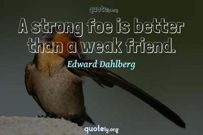 Photo Quote of A strong foe is better than a weak friend.