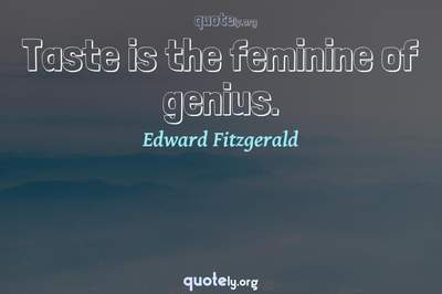 Photo Quote of Taste is the feminine of genius.