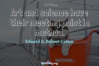 Photo Quote of Art and science have their meeting point in method.